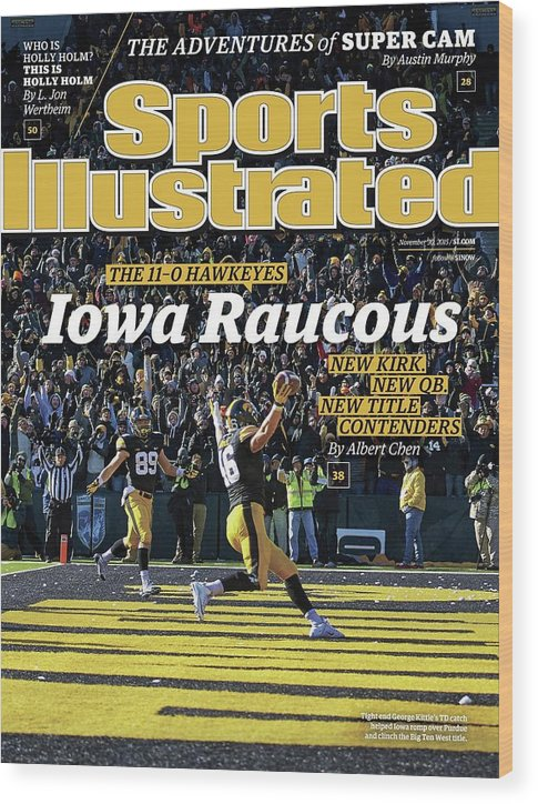 Magazine Cover Wood Print featuring the photograph Iowa Raucous. The 11-0 Hawkeyes New Kirk. New Qb. New Title Sports Illustrated Cover by Sports Illustrated