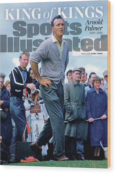 Magazine Cover Wood Print featuring the photograph King Of Kings Arnold Palmer, 1929 - 2016 Sports Illustrated Cover by Sports Illustrated
