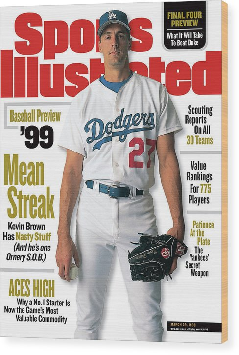 Magazine Cover Wood Print featuring the photograph Los Angeles Dodgers Kevin Brown, 1999 Mlb Baseball Preview Sports Illustrated Cover by Sports Illustrated