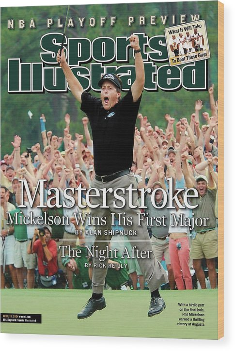 Magazine Cover Wood Print featuring the photograph Masterstroke Mickelson Wins His First Major Sports Illustrated Cover by Sports Illustrated