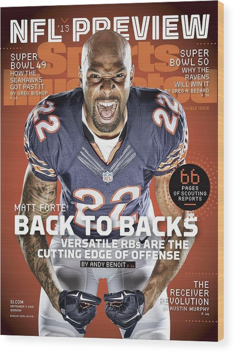 Magazine Cover Wood Print featuring the photograph Matt Forte Back To Backs, 2015 Nfl Football Preview Issue Sports Illustrated Cover by Sports Illustrated