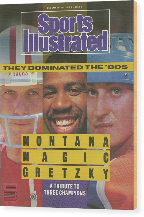 Magazine Cover Wood Print featuring the photograph Montana, Magic, Gretzky A Tribute To Three Champions Who Sports Illustrated Cover by Sports Illustrated