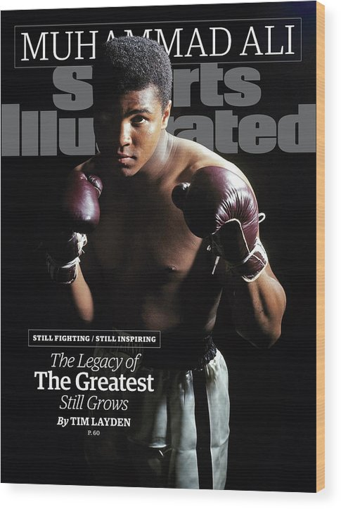 Magazine Cover Wood Print featuring the photograph Muhammad Ali Still Fighting, Still Inspiring. The Legacy Of Sports Illustrated Cover by Sports Illustrated