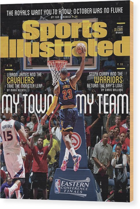 Atlanta Wood Print featuring the photograph My Town, My Team LeBron James And The Cavaliers Take The Sports Illustrated Cover by Sports Illustrated