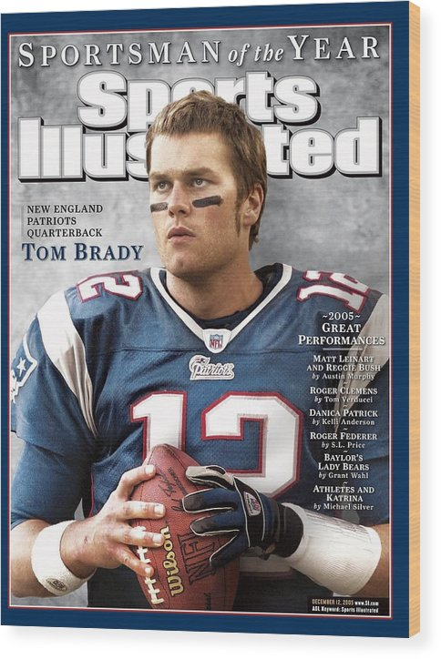 Magazine Cover Wood Print featuring the photograph New England Patriots Qb Tom Brady, 2005 Sportsman Of The Sports Illustrated Cover by Sports Illustrated
