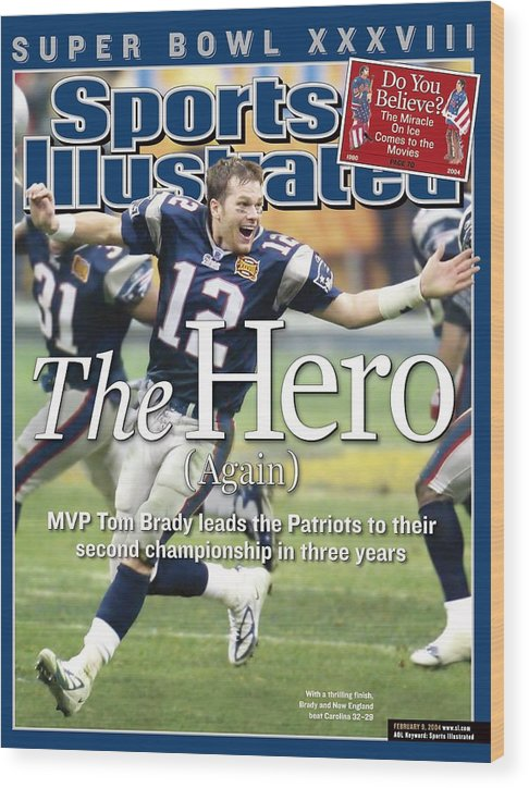New England Patriots Wood Print featuring the photograph New England Patriots Qb Tom Brady, Super Bowl Xxxviii Sports Illustrated Cover by Sports Illustrated