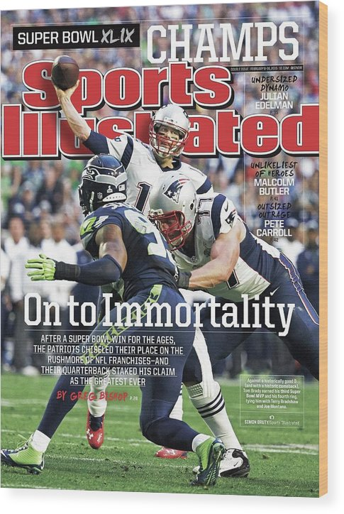 Magazine Cover Wood Print featuring the photograph On To Immortality Patriots Are Super Bowl Xlix Champs Sports Illustrated Cover by Sports Illustrated
