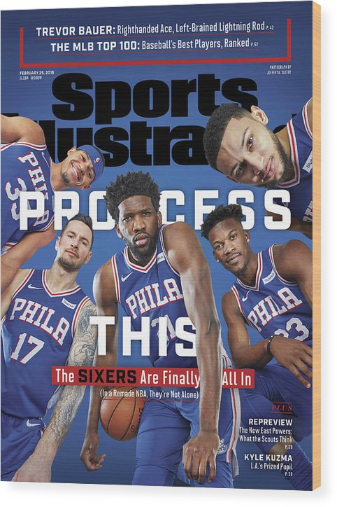 Magazine Cover Wood Print featuring the photograph Process This The Sixers Are Finally All In Sports Illustrated Cover by Sports Illustrated