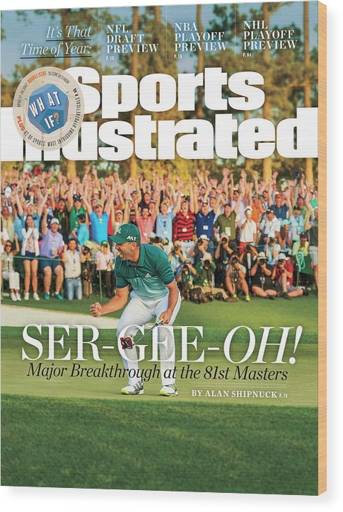 Magazine Cover Wood Print featuring the photograph Ser-gee-oh Major Breakthrough At The 81st Masters Sports Illustrated Cover by Sports Illustrated
