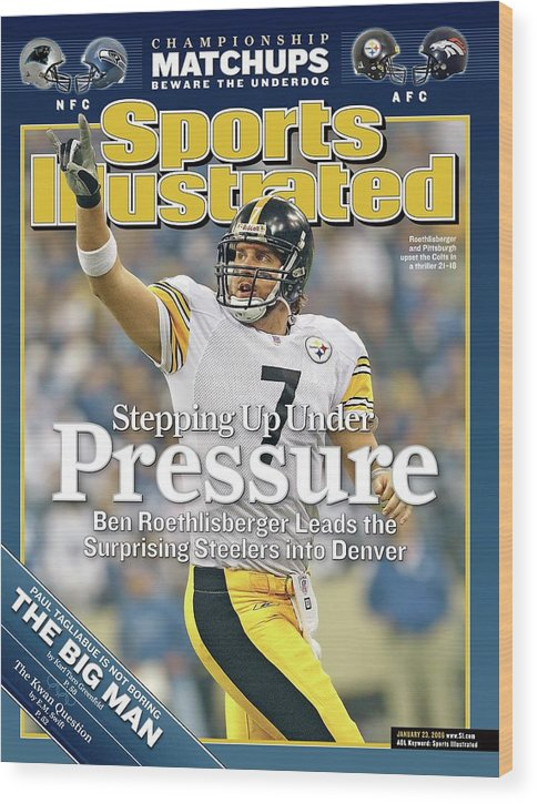 Magazine Cover Wood Print featuring the photograph Stepping Up Under Pressure Ben Roethlisberger Leads The Sports Illustrated Cover by Sports Illustrated