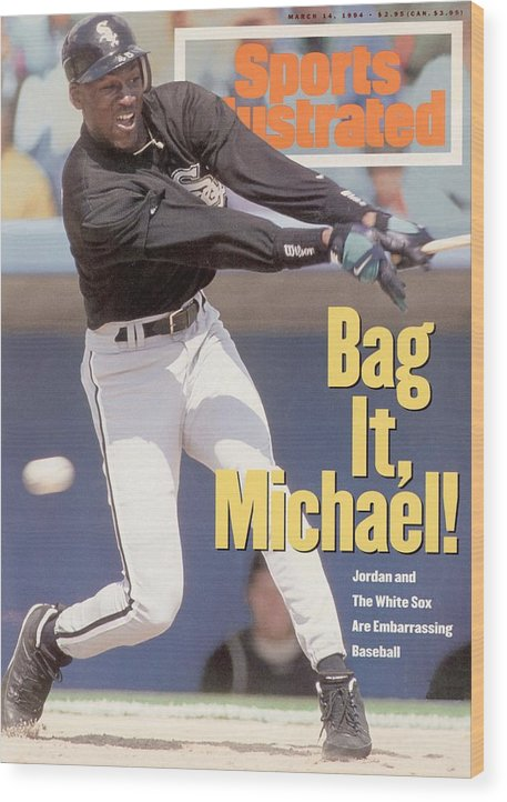 Magazine Cover Wood Print featuring the photograph Chicago White Sox Michael Jordan... Sports Illustrated Cover by Sports Illustrated