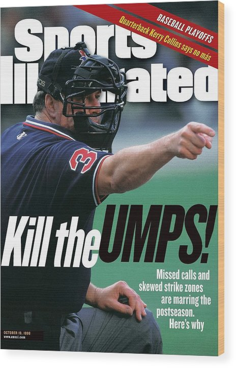 Magazine Cover Wood Print featuring the photograph Kill The Umps Missed Calls And Skewed Strike Zones Are Sports Illustrated Cover by Sports Illustrated