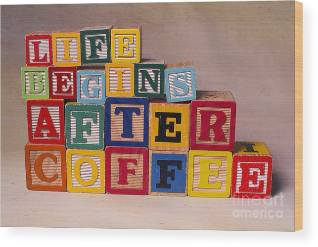 Life Begins After Coffee Wood Print featuring the photograph Life Begins After Coffee by Art Whitton