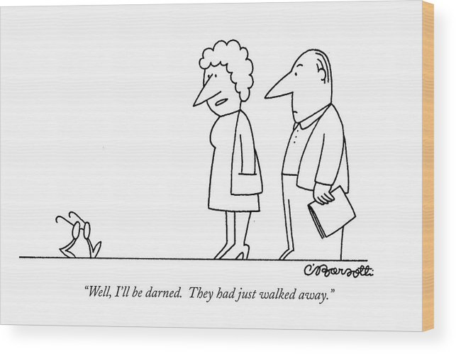 (wife Says To Husband Referring To His Eyeglasses Which Have Legs. Is Underlined) Medical Wood Print featuring the drawing Well, I'll Be Darned. They Had Just Walked Away by Charles Barsotti