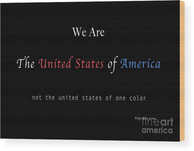 Patriotic Wood Print featuring the photograph We Are the United States of America by Felipe Adan Lerma