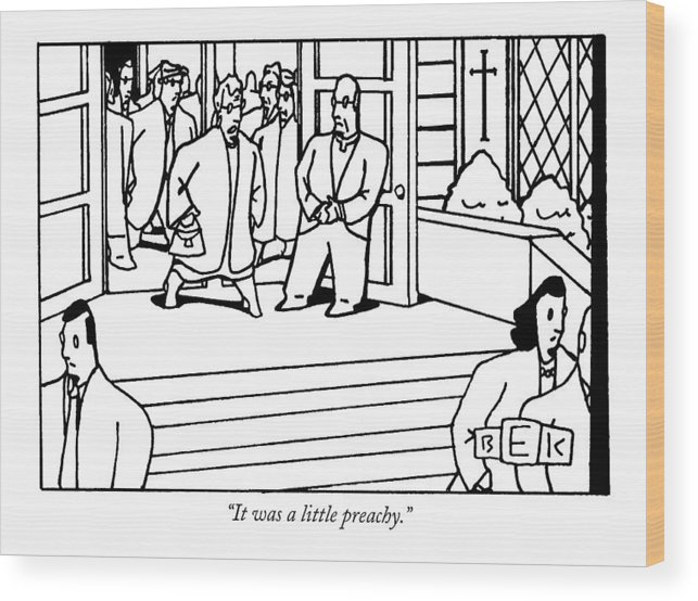 Churches - Clergy Wood Print featuring the drawing It Was A Little Preachy by Bruce Eric Kaplan