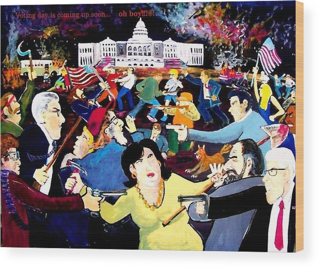 Politics Wood Print featuring the painting Voting Day Coming Up Soon  Oh   Boy by Richard Hubal