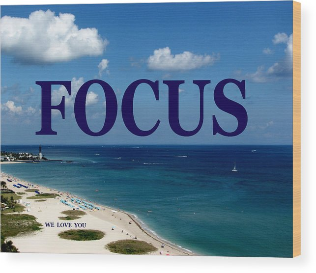 Focus Wood Print featuring the digital art FOCUS We Love You by Corinne Carroll