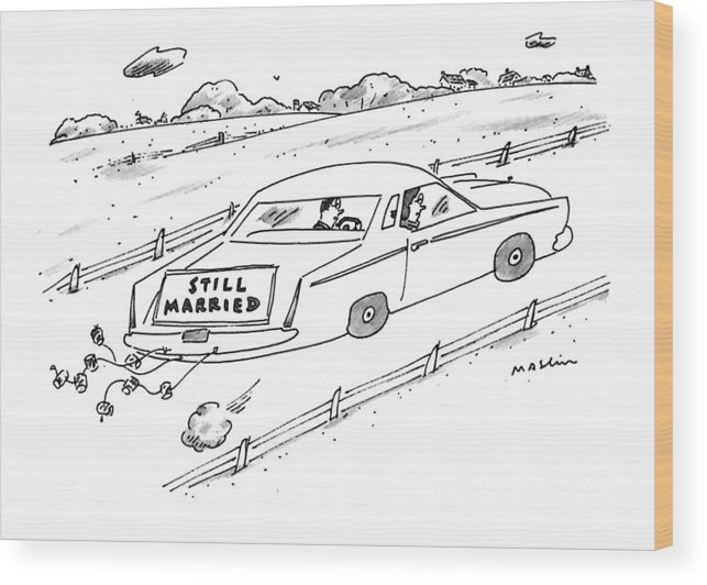 (a Couple Driving A Car With A Sign On The Back Of The Car.) Marriage Wood Print featuring the drawing A Couple Driving A Car With A Still Married Sign by Michael Maslin