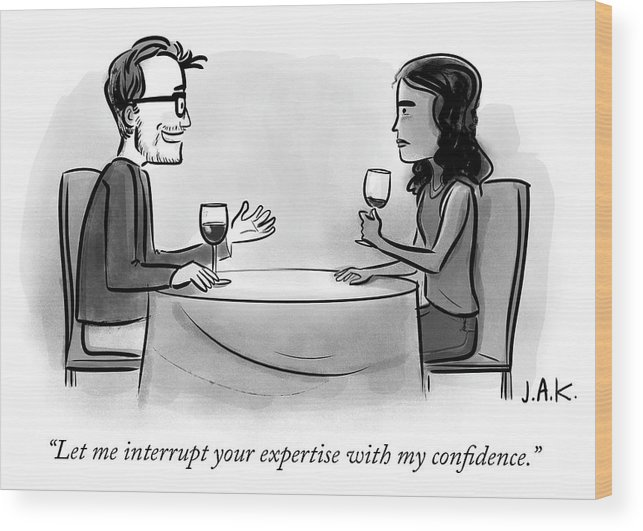 """let Me Interrupt Your Expertise With My Confidence."" Wood Print featuring the drawing Let me interrupt your expertise with my confidence by Jason Adam Katzenstein"