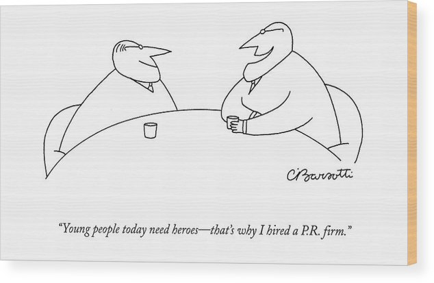 Business Wood Print featuring the drawing Young People Today Need Heroes - That's Why by Charles Barsotti