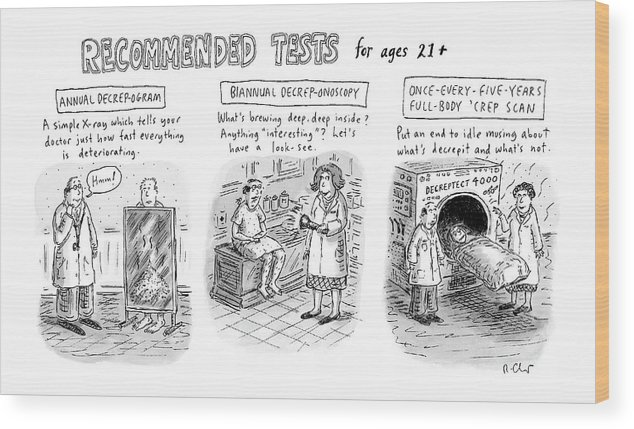 Health Fitness Age Aging Medical (three Panels Of Doctor's Tests Unusual Signs Of Aging.) Captionless: Recommended Tests For Ages 21+ (three Panels Of Doctors Tests About Becoming Decreped.) 121060 Rch Roz Chast Wood Print featuring the drawing Recommended Tests For Ages 21+ by Roz Chast