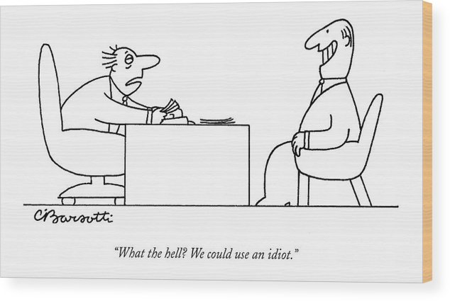 Business Management Hierarchy Incompetents   (exhausted Businessman Hires An Exaggeratedly Upbeat Worker During An Interview.) 120653 Cba Charles Barsotti Wood Print featuring the drawing Exhausted Businessman Hires An Exaggeratedly by Charles Barsotti