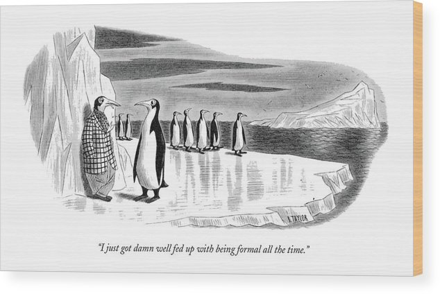 One Penguin Wood Print featuring the drawing I Just Got Damn Well Fed Up With Being Formal All by Richard Taylor