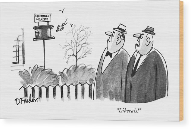 (two Middle-aged Men Passing A Garden Containing A Birdfeeder Bearing The Sign: ) Politics Wood Print featuring the drawing Liberals! by Dana Fradon