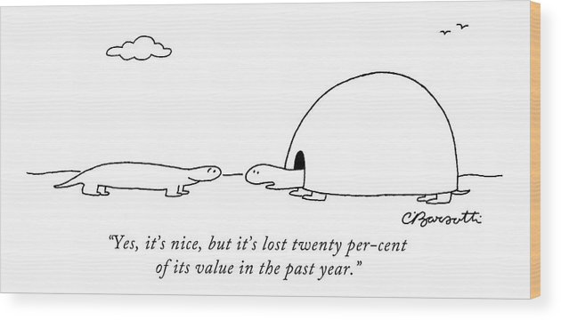 Mortgage Wood Print featuring the drawing Yes, It's Nice, But It's Lost Twenty Per-cent by Charles Barsotti