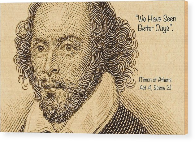 Quote From William Shakespeare Wood Print featuring the digital art We Have Seen Better Days by James Temple
