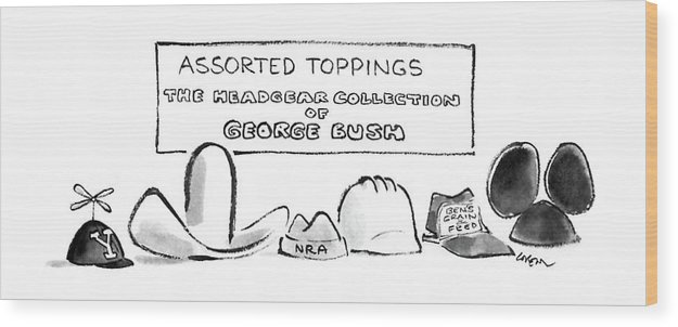 Assorted Toppings: The Headgear Collection Of George Bush. Title. A Row Of Hats Wood Print featuring the drawing Assorted Toppings The Headgear Collection by Lee Lorenz