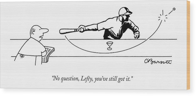 Sports Drinking Alcohol  (bartender To Baseball Batter Hitting Olive From Martini.) 119356  Cba Charles Barsotti Wood Print featuring the drawing No Question by Charles Barsotti