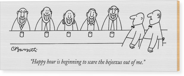 Dining Drinking Alcohol  (one Bartender To Another About The Grinning Bar Patrons Sitting At The Bar.) 122172 Cba Charles Barsotti Wood Print featuring the drawing Happy Hour Is Beginning To Scare The Bejeezus by Charles Barsotti