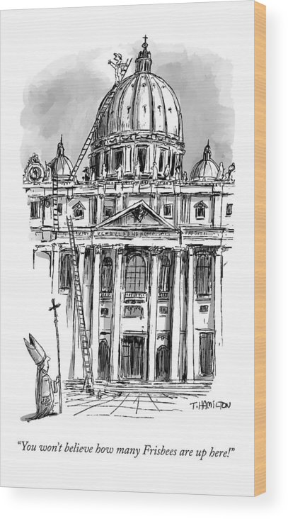 Pope Wood Print featuring the drawing A Carpenter At The Dome Of The Vatican Yells by Tim Hamilton