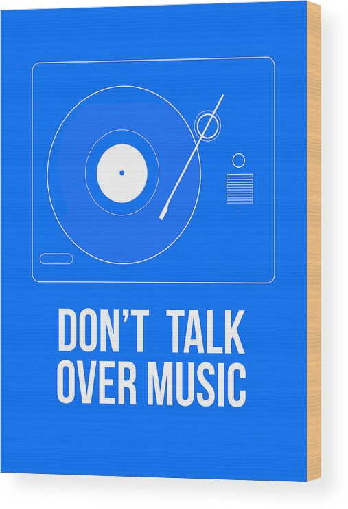 Quotes Wood Print featuring the digital art Don't Talk Over Music Poster by Naxart Studio