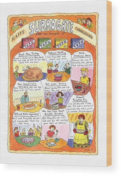 Happy Surrogate Thanksgiving  Title: Happy Surrogate Thanksgiving. Full Page Color Spread Of Recipies For Tofu Versions Of Thanksgiving Dishes Using Four Different Kinds Of Tofu Wood Print featuring the drawing Happy Surrogate Thanksgiving by Roz Chast