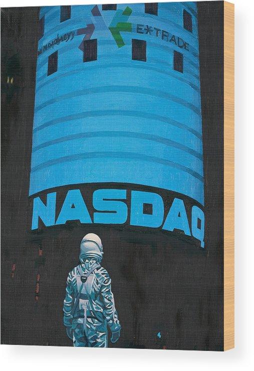 Astronaut Wood Print featuring the painting Nasdaq by Scott Listfield