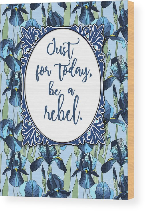 Be A Rebel Wood Print featuring the digital art Be A Rebel Just For Today by Scarebaby Design