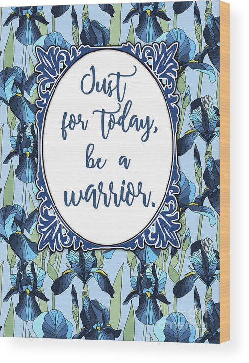 Be A Warrior Wood Print featuring the digital art Just For Today, Be A Warrior by Scarebaby Design