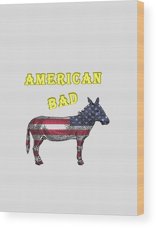 American Wood Print featuring the digital art American Bad Ass by John Da Graca