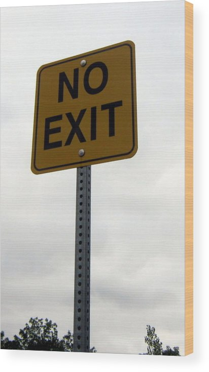 Sign Wood Print featuring the photograph No Exit by Abby Humphries