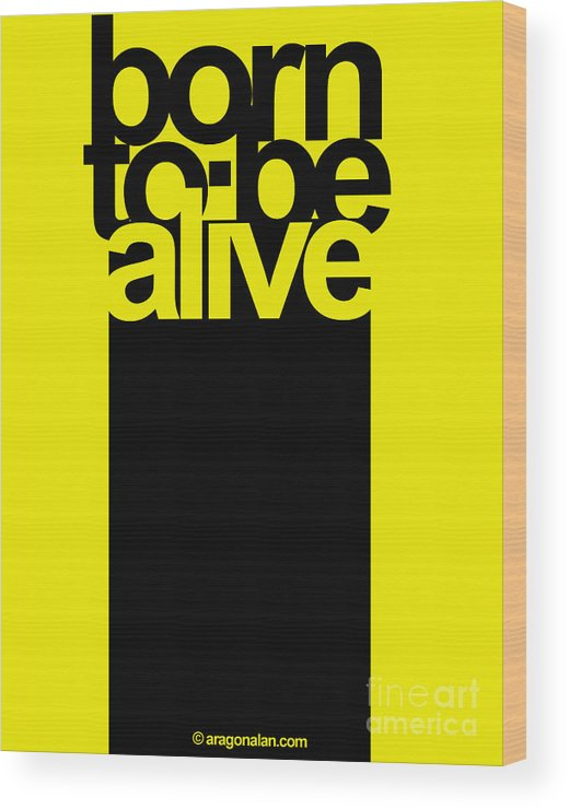 Digital Wood Print featuring the digital art Born To Be Alive by Alan Aragon