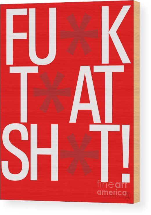 Typography Wood Print featuring the digital art Fuck That Shit by Alan Aragon
