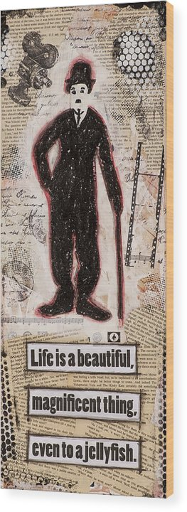 Collage Wood Print featuring the mixed media Charlie Chaplin Life Is Beautiful by Stanka Vukelic