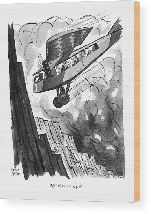(passenger In Airplane As It Is About To Crash Into Mountainside.) Psychology Wood Print featuring the drawing My God, We're Out Of Gin! by Peter Arno