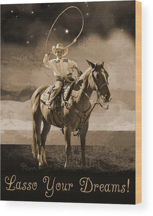 Cowboy Wood Print featuring the photograph Lasso Your Dreams by Shannon Story