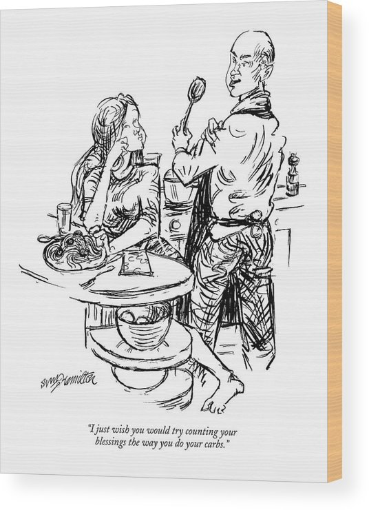 Word Play Food Medical Religion Nuitrition  (man Cooking In Kitchen Wood Print featuring the drawing I Just Wish You Would Try Counting Your Blessings by William Hamilton