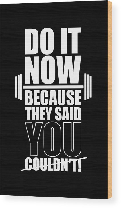 Gym Wood Print featuring the digital art Do it Now Because they said you couldn't Gym Quotes poster by Lab No 4