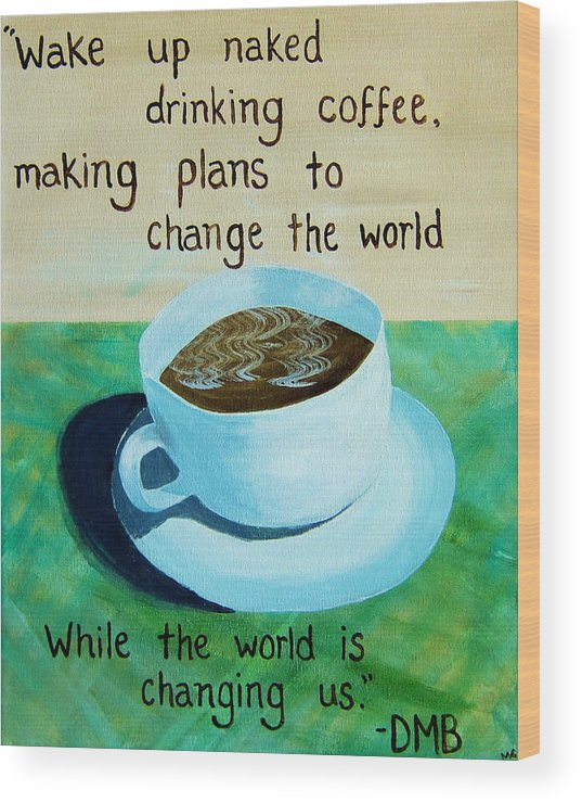 Coffee Wood Print featuring the painting 8x10 Dmb Coffee Art by Michelle Eshleman